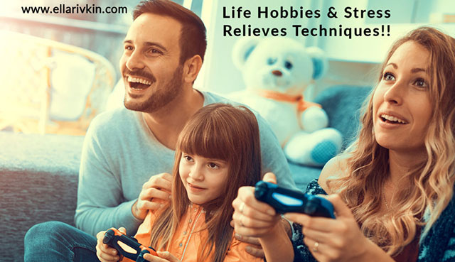 Life Hobbies & Stress Relieves Techniques!!